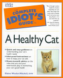 The Complete Idiot's Guide to a Healthy Cat Health Including Grooming Feeding And Nutrition Basic Health