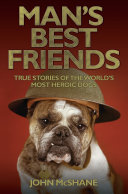 Man s Best Friends   True Stories of the World s Most Heroic Dogs