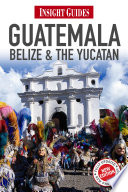 Insight Guides  Guatemala  Belize and The Yucat  n