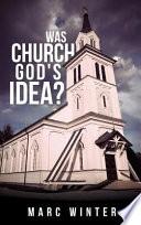 Was Church God S Idea