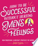 How To Be Successful Without Hurting Men S Feelings