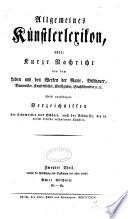 Allgemeines K  nstlerlexikon  oder  Kurze Nachricht von dem Leben und den Werken der Maler  Bildhauer  Baumeister  Kupferstecher  Kunstgiesser  Stahlschneider