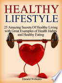 Healthy Lifestyle 25 Amazing Secrets Of Healthy Living With Great Examples Of Health Habits And Healthy Eating