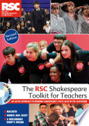 The RSC Shakespeare Toolkit For Teachers : resource offers teachers a practical drama-based...
