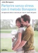 Partorire senza stress con il metodo Bonapace  Un approccio dolce e naturale per ridurre i dolori del parto