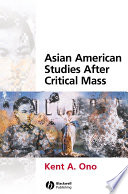 Asian American Studies After Critical Mass Showcases The Most Exciting Scholarship In Thefield From