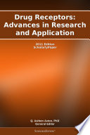 Drug Receptors  Advances in Research and Application  2011 Edition
