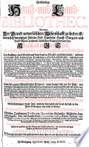 Vollständige Hauß- und Land-BIBLIOTHEC, Worinnen Der Grund unverfälschter Wissenschafft zu finden ist, deren sich bey jetziger Zeit ein Hof- Handels- Hauß- Burgers- und Land-Mann zu seinem reichlichen Nutzen bedienen kan