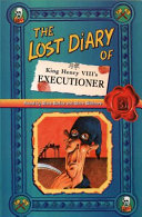 The Lost Diary of King Henry VIII s Executioner