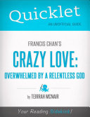 Quicklet on Francis Chan s Crazy Love  Overwhelmed by a Relentless God  CliffNotes like Summary