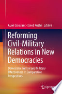 Reforming Civil Military Relations in New Democracies