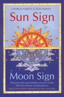 Sun Sign, Moon Sign: Discover the personality secrets of the 144 sun-moon combinations Total Personality By Going Beyond The Simple Twelve