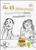 Ore 13: pausa pranzo! Sopravvivere al lavoro mangiando bene