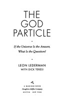 the god particle by dr lederman The term god particle came from the book the god particle / if the universe is the answer, what is the question, by leon lederman & dick teresi (first published in 1993 and reissued in 2006), which is in the bibliography of my free ebook on comparative mysticism.