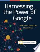 Harnessing the Power of Google  What Every Researcher Should Know
