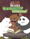 We Bare Bears  We Go Everywhere Handbook