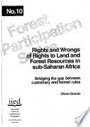 Rights and Wrongs of Rights to Land and Forest Resources in Sub-Saharan Africa