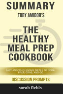 Summary Toby Amidor S The Healthy Meal Prep Cookbook Easy And Wholesome Meals To Cook Prep Grab And Go