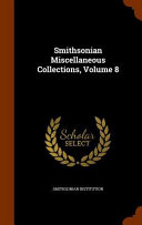 Smithsonian Miscellaneous Collections  Volume 8