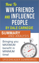 How To Win Friends And Influence People By Dale Carnegie Summary And Analysis