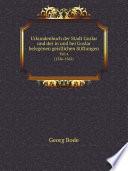 Urkundenbuch der Stadt Goslar und der in und bei Goslar belegenen geistlichen Stiftungen