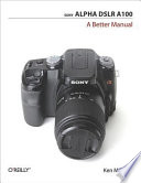 Sony Alpha DSLR A100: A Better Manual