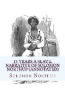 12 Years a Slave  Narrative of Solomon Northup  Annotated