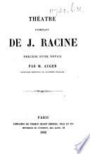 Théatre complet de J. Racine. Précédé d'une notice par M. Auger. [With a portrait.]