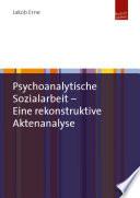 Psychoanalytische Sozialarbeit – Eine rekonstruktive Aktenanalyse