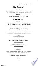 An appeal from the judgments of Great Britain respecting the United States of America. Part First, containing an historical outline of their merits and wrongs as colonies; and strictures upon the calumnies of the British writers