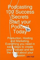 download ebook podcasting 100 success secrets - start your podcast today: production, hosting and marketing. everything you need in easy steps to create your podcast and tell the world about your passion pdf epub