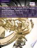 A AS Level History for AQA The Sun King  Louis XIV  France and Europe  1643   1715 Student Book
