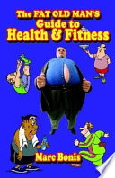 The Fat Old Man S Guide To Health And Fitness