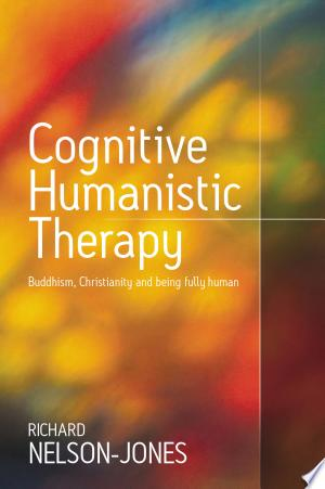 Cognitive Humanistic Therapy: Buddhism, Christianity and Being Fully Human - ISBN:9781848606043