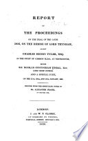 Report of the Proceedings on the Trial of the Cause Doe  on the demise of Lord Teynham against Charles Henry Tyler in the Court of Common Pleas     Printed from the short hand notes of Mr  Alexander Fraser
