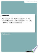 Der Diskurs um die Gastarbeiter in der ersten Phase der Ausländerpolitik von 1953 – 1973 in Südbadens Presse