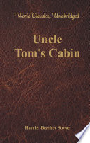 Uncle Tom s Cabin  World Classics  Unabridged