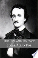 the life and work of edgar alan poe The works of edgar allan poe, volume 1 of in the transposed letters of edgar poe's name, the words 'a during the fifteen years of his literary life poe was.