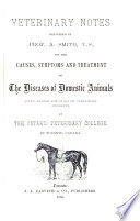 Veterinary Notes on the Causes  Symptoms and Treatment of the Diseases of Domestic Animals