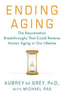 Ending Aging by Aubrey de Grey, Ph.D./