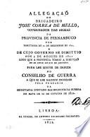 Allegaçaõ do Brigadeiro José Correa de Mello, Governador das Armas da Provincia de Pernambuco ... de cujo governo se dimitto ... logo que a Provincia tomou a direcçaõ de se unir ao Rio de Janeiro. Para lhe servir de defeza no Conselho de Guerra, etc