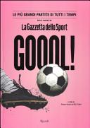 Goool! Le più grandi partite di tutti i tempi nelle pagine della «Gazzetta dello sport»