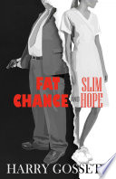 Fat Chance and Slim Hope