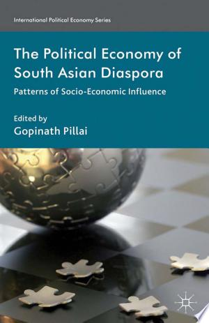 The Political Economy of South Asian Diaspora: Patterns of Socio-Economic Influence - ISBN:9781137285973