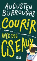 Courir Avec Des Ciseaux : tragicomique d'une enfance et d'une adolescence...
