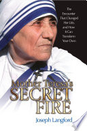 Mother Teresa s Secret Fire