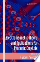 Electromagnetic Theory And Applications For Photonic Crystals : an evolutionary step in the digital...