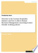 Diversity in the German Hospitality Industry and how it affects Human Resources Management concerning women friendly working policies