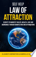 Self Help Law Of Attraction Secrets To Manifest Health Wealth Love And Abundance Through Manifesting And Affirmations