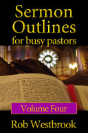 Sermon Outlines For Busy Pastors Volume 4